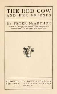 Original title:  The red cow and her friends by Peter McArthur. Toronto: J.M. Dent, 1919. Source: https://archive.org/details/redcowherfriends00mcaruoft/page/n3/mode/2up