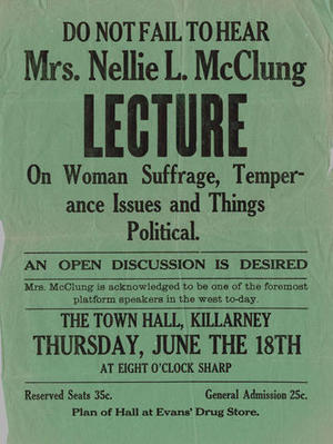 "Original title:  ""Do Not Fail to Hear Mrs. Nellie L. McClung Lecture on Woman Suffrage, Temperance Issues and Things Political""; MS0010. - RBCM Archives"